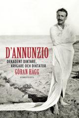 D'Annunzio: Dekadent diktare, krigare och diktator av Göran Hägg